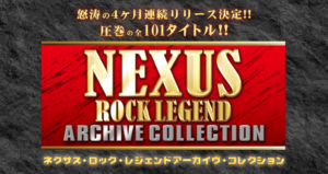 NEXUS ROCK LEGEND ARCHIVE COLLECTION